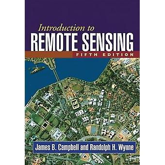Introduction to Remote Sensing Fifth Edition by James B Campbell