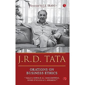 J.R.D. Tata - ORATIONS ON BUSINESS ETHICS by J.J. Irani - 978935333568