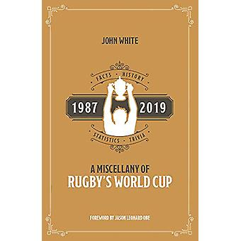A Miscellany of Rugby's World Cup - Facts - History - Statistics and T