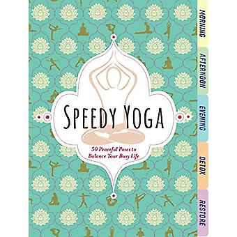 Speedy Yoga - 120 Peaceful Poses to Get Your Flow On by Rachel Scott -