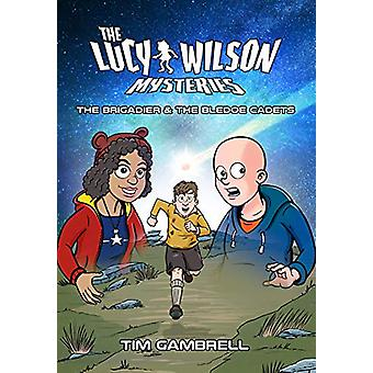 The Lucy Wilson Mysteries - The Brigadier and the Bledoe Cadets by Tim