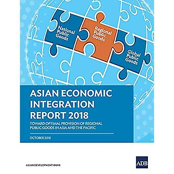 Asian Economic Integration Report 2018 - Toward Optimal Provision of R