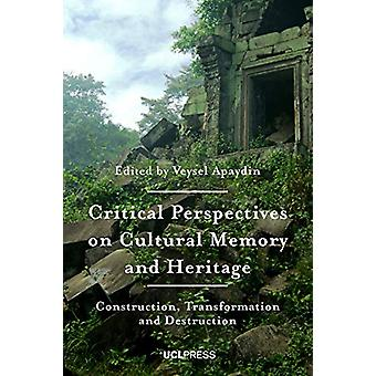 Critical Perspectives on Cultural Memory and Heritage - Construction -