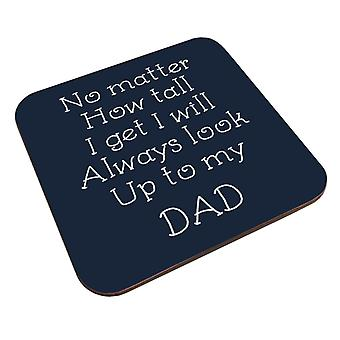 I Will Always Look Up To My Dad Coaster