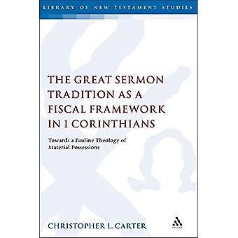 The Great Sermon Tradition as a Fiscal Framework in 1 Corinthians: Towards a Pauline Theology of Material Possessions (The Library of New Testament Studies)