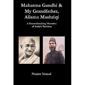 Mahatma Gandhi & My Grandfather - Allama Mashriqi by Nasim Yousaf