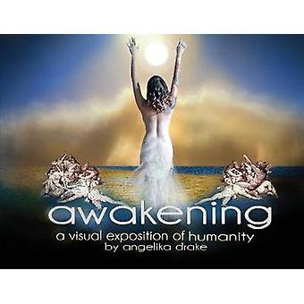 Awakening - A Visual Exposition of Humanity by Angelika Drake - 978099