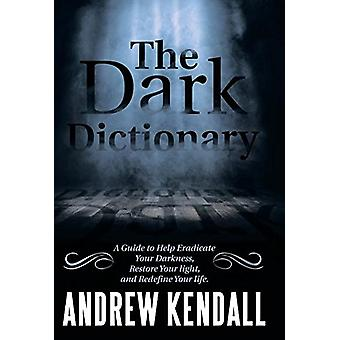 The Dark Dictionary - A Guide to Help Eradicate Your Darkness - Restor