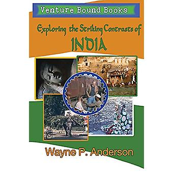 Exploring the Striking Contrasts of India by Wayne P Anderson - 97819