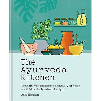 The Ayurveda Kitchen Transform your kitchen into a sanctuary for health  with 80 perfectly balanced recipes