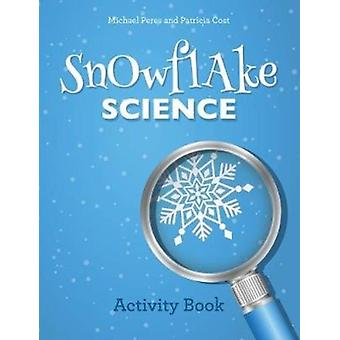 Snowflake Science Activity Book by Michael Peres & Patricia Cost
