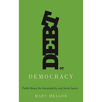 Debt or Democracy - Public Money for Sustainability and Social Justice