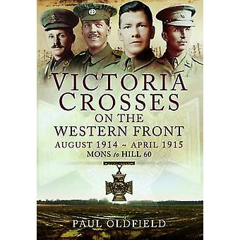 Victoria Crosses on the Western Front August 1914-April 1915 - A Guide