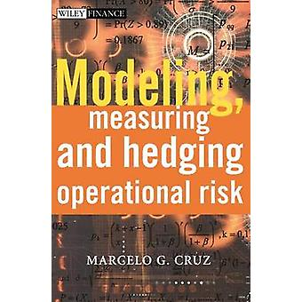 Modeling - Measuring and Hedging Operational Risk by Marcelo G. Cruz