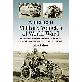 American Military Vehicles of World War I - An Illustrated History of