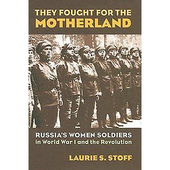 They Fought for the Motherland - Russia's Women Soldiers in World War
