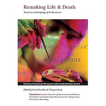 Remaking Life and Death: Toward an Anthropology of the Biosciences