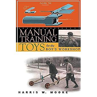 Manual Training Toys for the Boy's Workshop (Woodworking Classics Revisited)