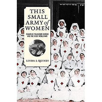 Dit legertje van vrouwen: Canadese vrijwilligers verpleegkundigen en de eerste Wereldoorlog