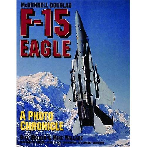 McDonnell-Douglas F-15 Eagle: A Photo Chronicle