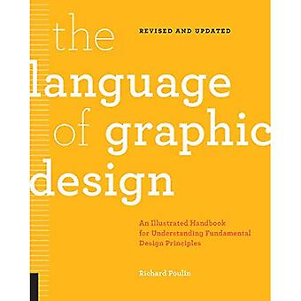 The Language of Graphic Design Revised and Updated:� An illustrated handbook for understanding fundamental design principles