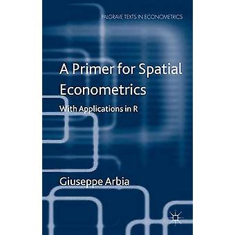 A Primer for Spatial Econometrics With Applications in R by Arbia & Giuseppe