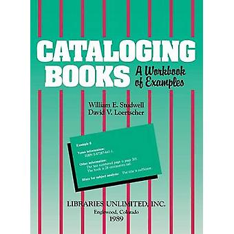 Cataloging Books A Workbook of Examples by Studwell & William E.