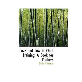 Kjærlighet og loven i barn lærer en bok for mødre av Poulsson & Emilie