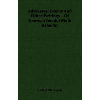 Addresses Poems And Other Writings  Of  Nawwab Imadul Mulk Bahadur by Abdul & Latif Sayyid.
