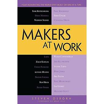 Makers at Work Folks Reinventing the World One Object or Idea at a Time by Osborn & Steven