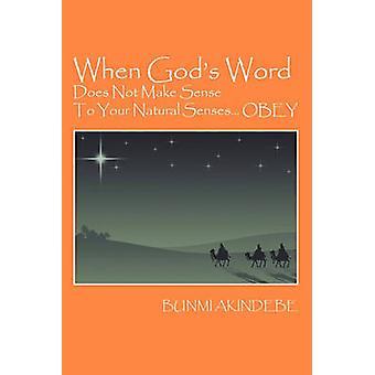 Når Gods ord ikke gir mening til naturlige sansene... FØLGE av Akindebe & Bunmi