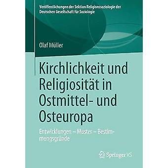 Kirchlichkeit Und Religiositat in Ostmittel Und Osteuropa Entwicklungen Muster Bestimmungsgrunde by Muller & Olaf
