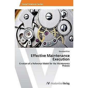 Effective Maintenance Execution by Piller Christoph