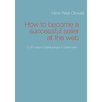 How to become a successful seller at the web by Oswald & Hans Peter