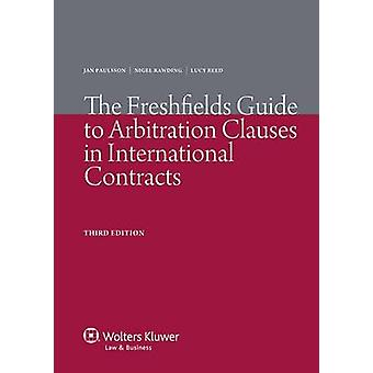 The Freshfields Guide to Arbitration Clauses in International Contracts  3rd Edition by Paulsson & Jan
