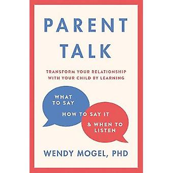 Parent Talk - Transform Your Relationship with Your Child By Learning