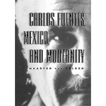 Carlos Fuentes - Mexico & Modernity by A. J. W. Van Delden - 97808265