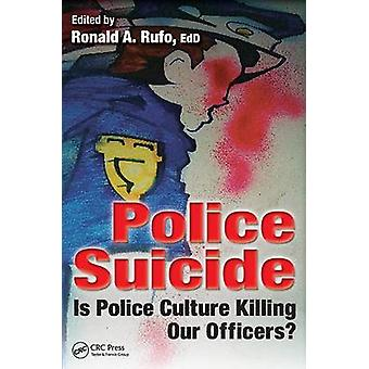 Police Suicide - Is Police Culture Killing Our Officers? by Ronald A.