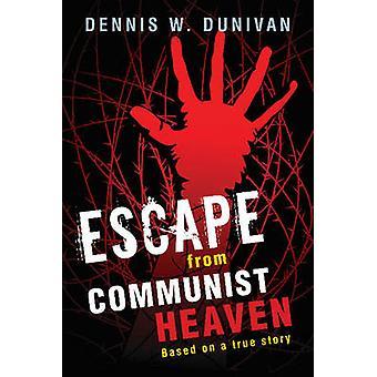 Escape from Communist Heaven by Dennis Dunivan - 9781591812296 Book