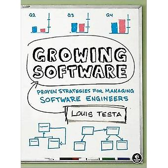 Growing Software - Proven Strategies for Managing Software Engineers b