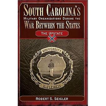 South Carolina's Military Organizations During the War Between the St