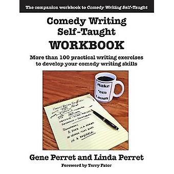 Comedy Writing Self-Taught Workbook - More Than 100 Practical Writing