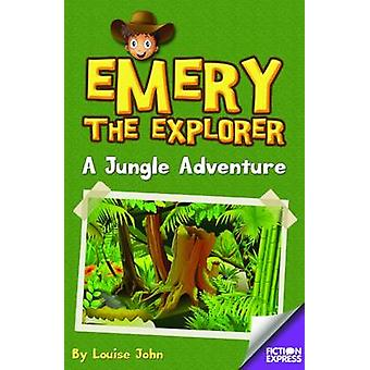 Emery the Explorer - A Jungle Adventure by Louise John - 9781783225705