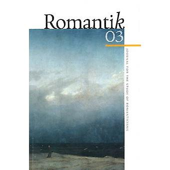 Romantik 03 - Journal for the Study of Romanticisms by Robert W. Rix -