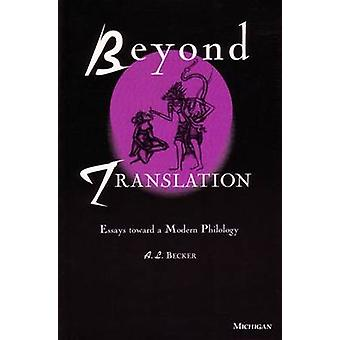 Beyond Translation - Essays toward a Modern Philology by A. L. Becker