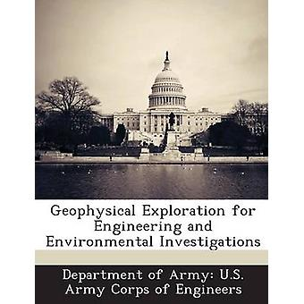 Geophysical Exploration for Engineering and Environmental Investigations by Department of Army U.S. Army Corps of E
