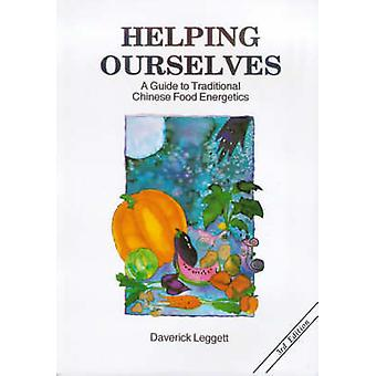 Helping Ourselves A Guide to Traditional Chinese Food Energetics by Leggett & Daverick