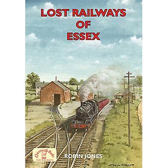 Lost Railways of Essex by Robin Jones