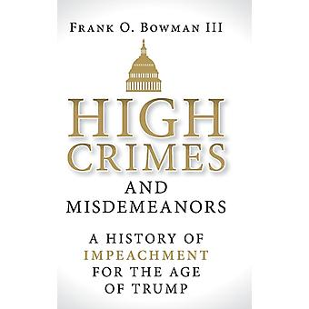 High Crimes and Misdemeanors by Frank O Bowman III