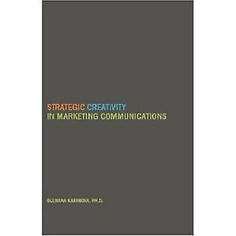 Strategic Creativity in Marketing Communications by Gulnara Z Karimov